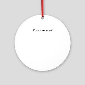 I love my boo! Round Ornament