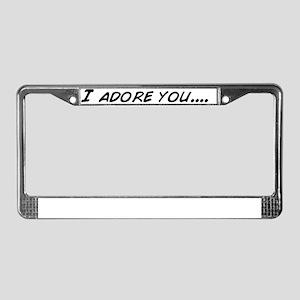 I adore you.... License Plate Frame
