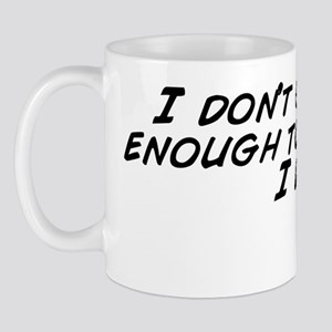 I don't get paid enough to do what Mug