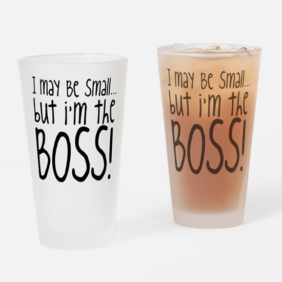 I May Be Small But Im Still The Bos Drinking Glass