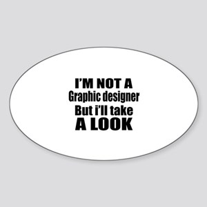 I Am Not Graphic designer But I Wil Sticker (Oval)