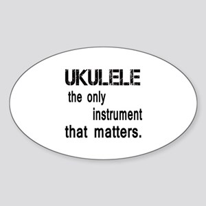 Ukulele the only instruments that m Sticker (Oval)