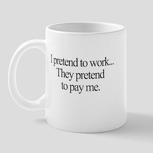 I pretend to work, they prete Mug