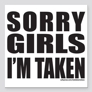 "SORRY GIRLS IM TAKEN T-S Square Car Magnet 3"" x 3"""