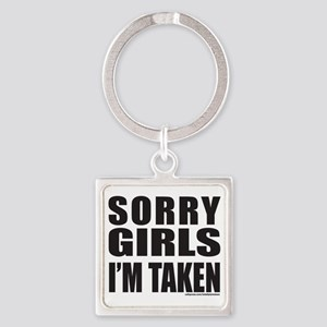 SORRY GIRLS IM TAKEN T-SHIRTS AND  Square Keychain