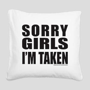SORRY GIRLS IM TAKEN T-SHIRTS Square Canvas Pillow