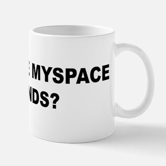 Aren't we Myspace friends? Mug