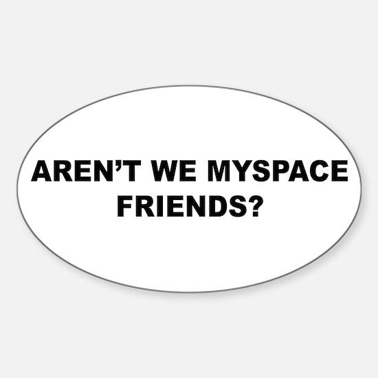 Aren't we Myspace friends? Oval Decal