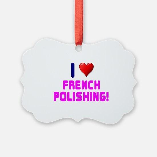 I LOVE FRENCH POLISHING! Ornament