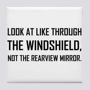 Look Life Through Windshield Not Rearview Mirror T