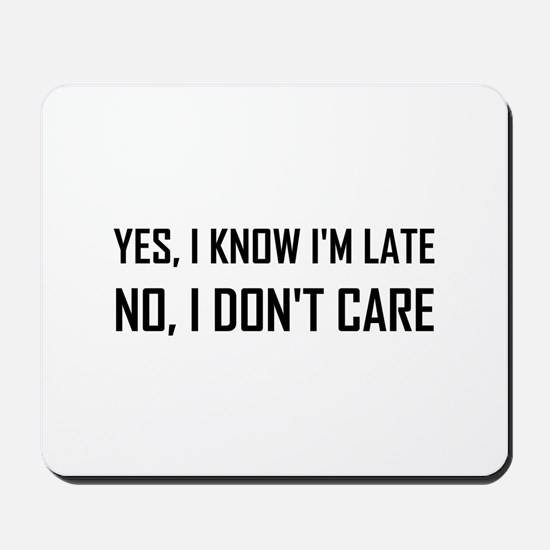 Yes Know Late Do Not Care Mousepad