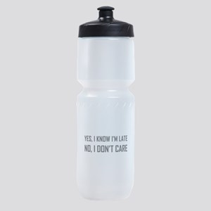 Yes Know Late Do Not Care Sports Bottle