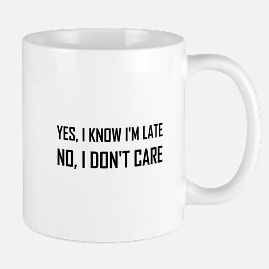 Yes Know Late Do Not Care Mugs