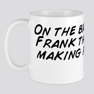 On the bright side, Frank the Tank is m Mug