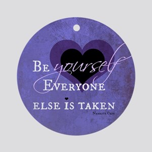 Be Yourself Everyone Else is Taken Round Ornament