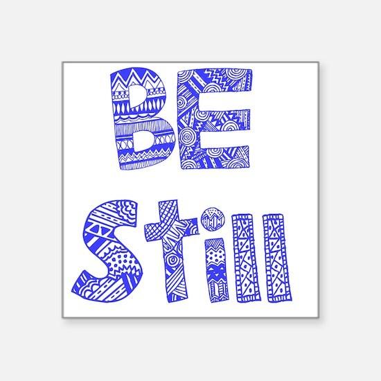 "Be Still Square Sticker 3"" x 3"""