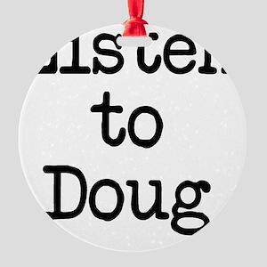 Listen to Doug Round Ornament