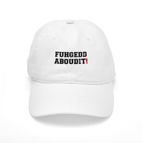 FUHEDDABOUDIT! Cap