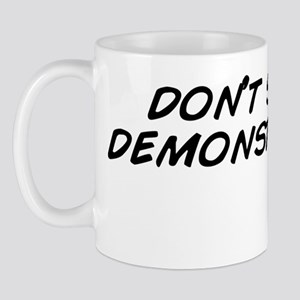don't say it, demonstrate it. Mug