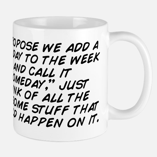 I propose we add a new day to the week  Mug
