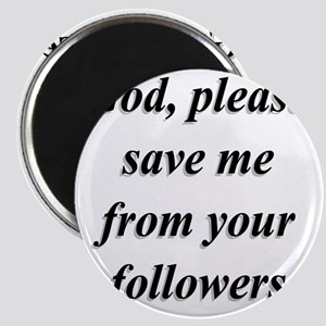 God, Please Save Me From Your Followers Magnet