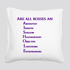 Are all bosses an ASSHOLE Square Canvas Pillow
