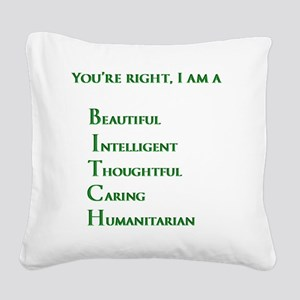 Youre right, I am a BITCH Square Canvas Pillow