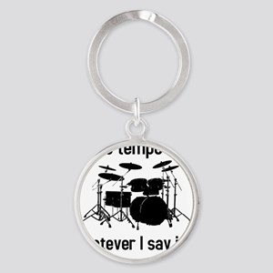 The tempo is what I say (TS-B) Round Keychain