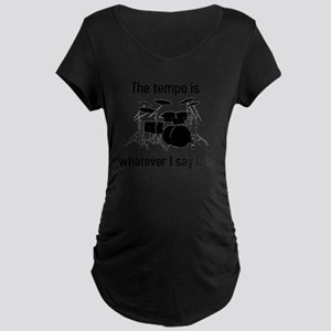 The tempo is what I say (TS Maternity Dark T-Shirt