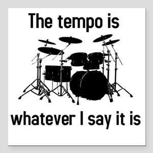 "The tempo is what I say  Square Car Magnet 3"" x 3"""