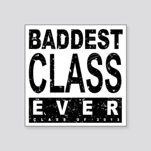 "Baddest Class Ever 2013 Square Sticker 3"" x 3"""