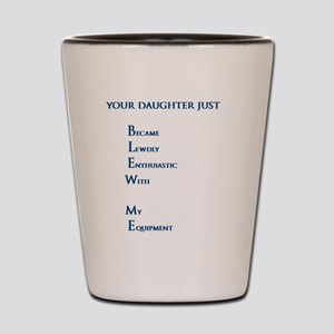 Your daughter just BLEW ME Shot Glass