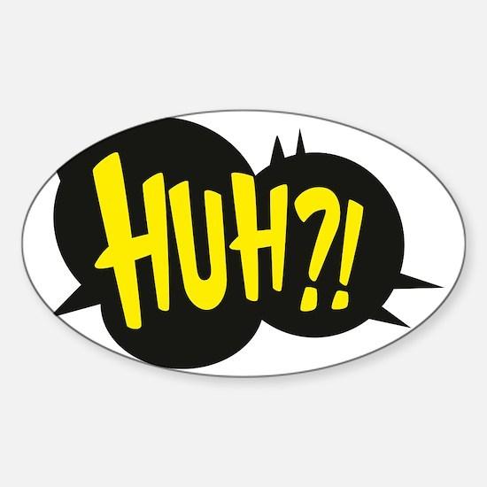 Huh?! Sticker (Oval)