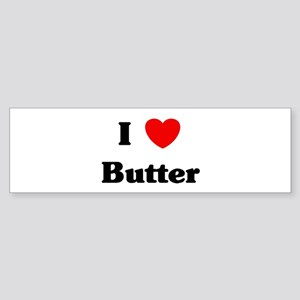 I love Butter Bumper Sticker