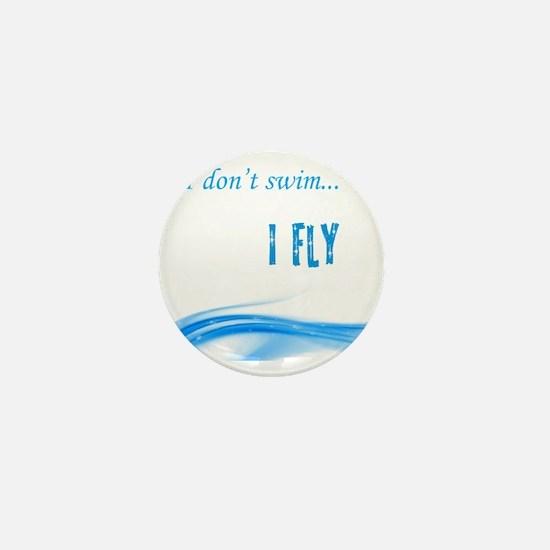 I dont swim... I Fly Mini Button
