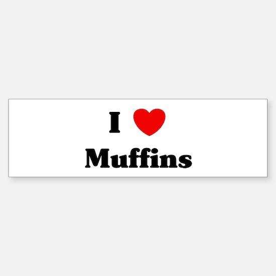 I love Muffins Bumper Bumper Bumper Sticker