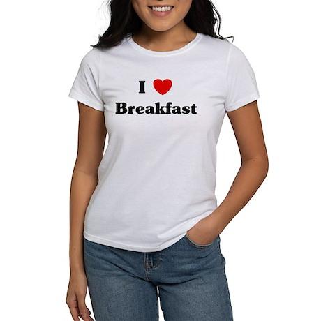 I love Breakfast Women's T-Shirt