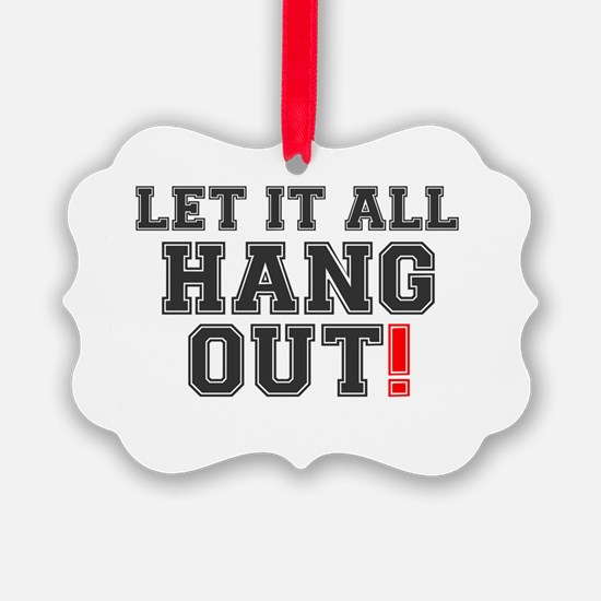 LET IT ALL HANG OUT! Ornament