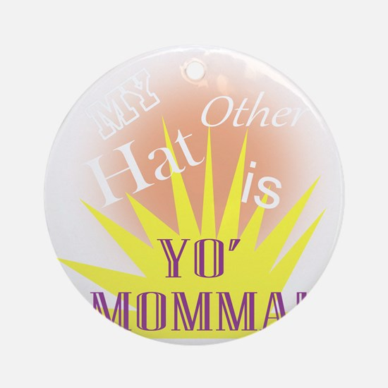 My Other Hat is Yo Moma!(TS-W) Round Ornament
