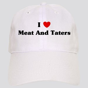 I love Meat And Taters Cap
