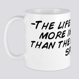 -The life you live is more important th Mug