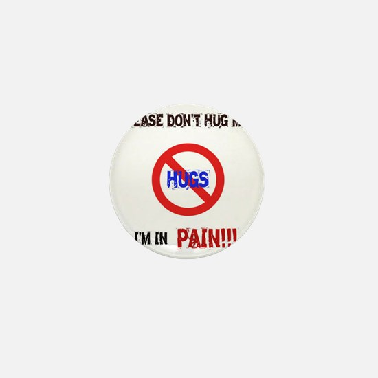 Please don't hug me, I'm in pain! Mini Button
