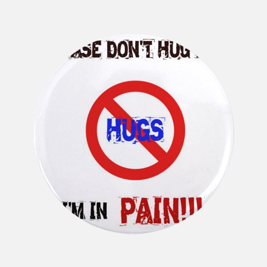 "Please don't hug me, I'm in pain! 3.5"" Button"