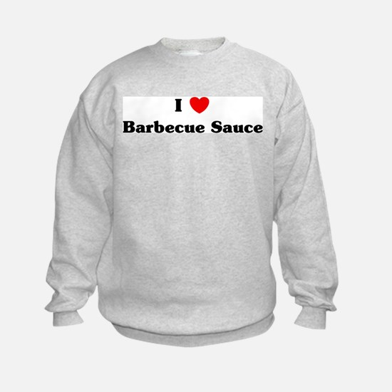I love Barbecue Sauce Sweatshirt