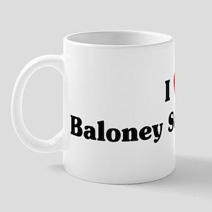 I love Baloney Sandwiches Mug