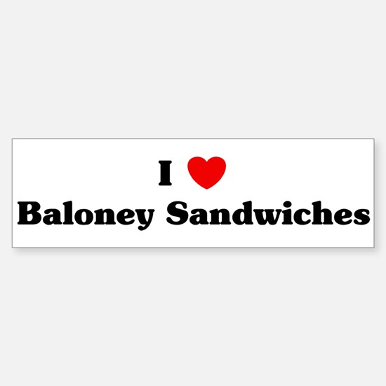 I love Baloney Sandwiches Bumper Bumper Bumper Sticker