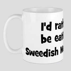 Rather be eating Sweedish Me Mug