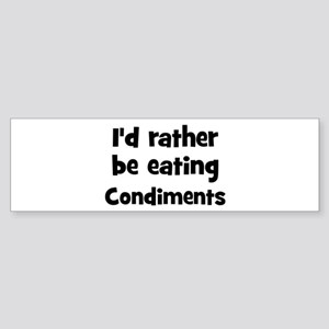 Rather be eating Condiments Bumper Sticker