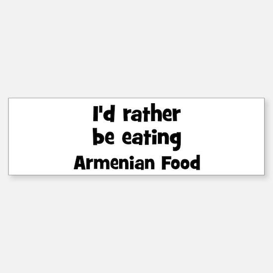 Rather be eating Armenian Foo Bumper Bumper Bumper Sticker