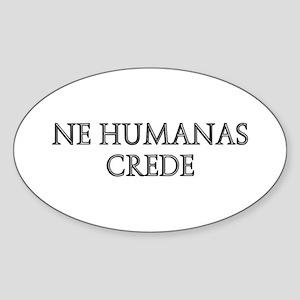 NE HUMANAS CREDE Oval Sticker
